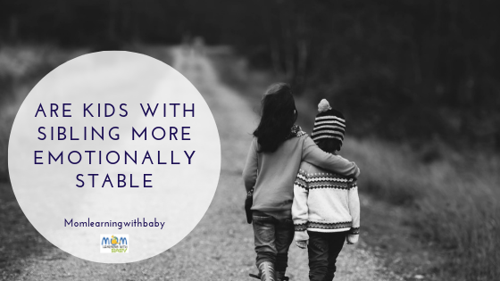 Are kids with Siblings more Emotionally Stable!