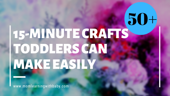 50+ Ideas of 15-Minute Crafts Toddlers can make