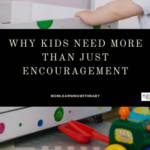 Why-Kids-need-more-than-just-Encouragement